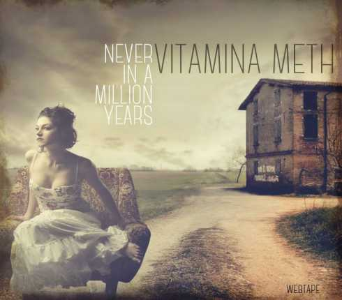 Vitamina Meth - Never In A Million Years